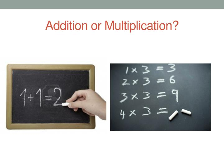 Addition or Multiplication?