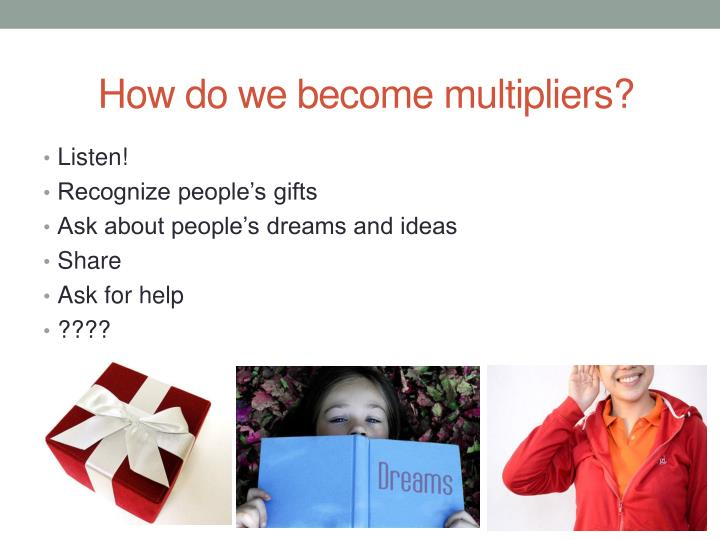 How do we become multipliers?