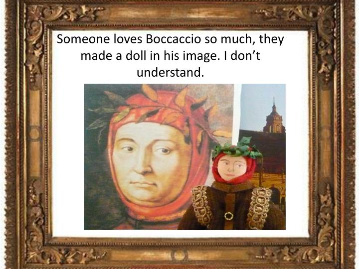 Someone loves Boccaccio so much, they made a doll in his image. I don't understand.