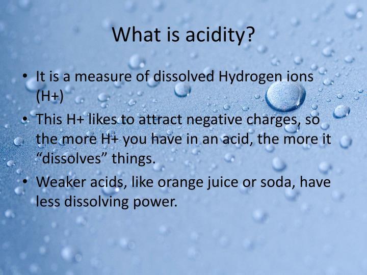 What is acidity?