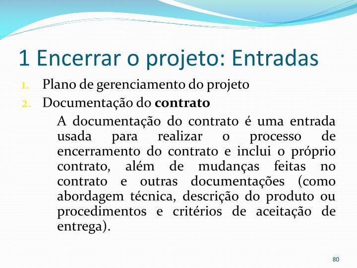 1 Encerrar o projeto: Entradas