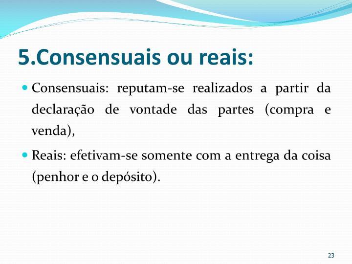 5.Consensuais ou reais: