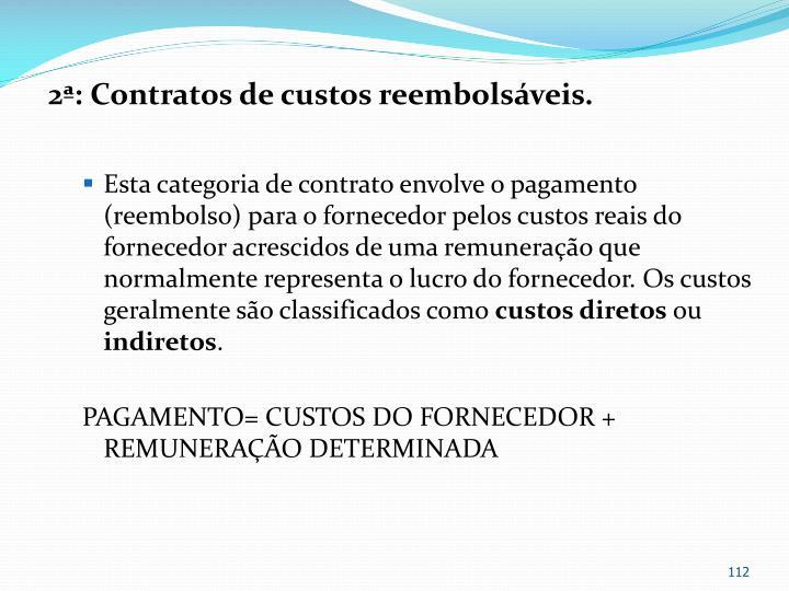 2ª: Contratos de custos reembolsáveis.