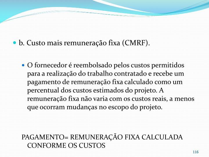 b. Custo mais remuneração fixa (CMRF).