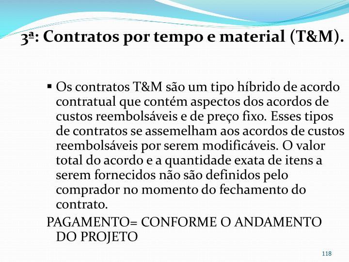 3ª: Contratos por tempo e material (
