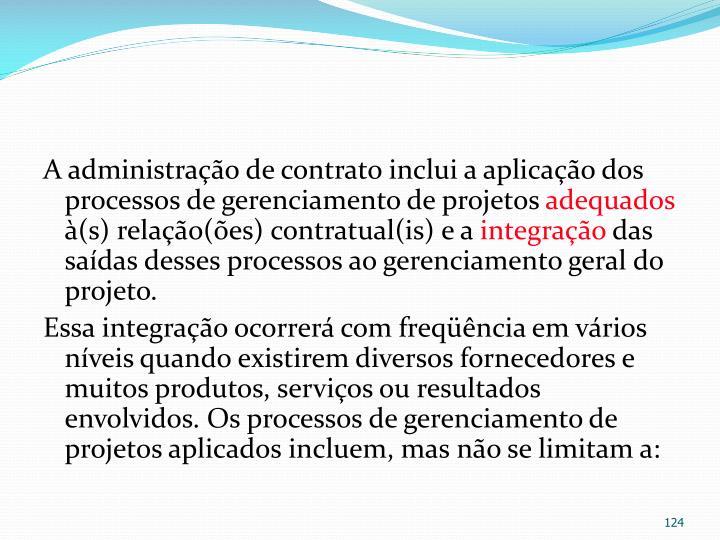 A administração de contrato inclui a aplicação dos processos de gerenciamento de projetos
