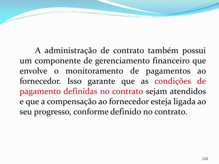 A administração de contrato também possui um componente de gerenciamento financeiro que envolve o monitoramento de pagamentos ao fornecedor. Isso garante que as