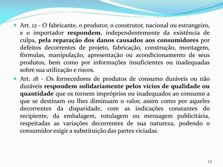 Art. 12 - O fabricante, o produtor, o construtor, nacional ou estrangeiro, e o importador