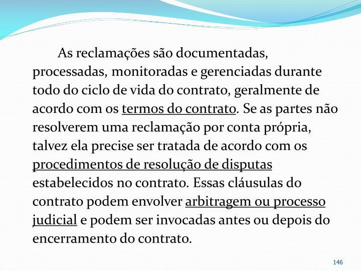 As reclamações são documentadas, processadas, monitoradas e gerenciadas durante todo do ciclo de vida do contrato, geralmente de acordo com os