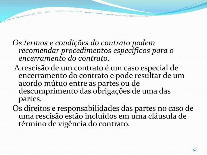 Os termos e condições do contrato podem recomendar procedimentos específicos para o encerramento do contrato