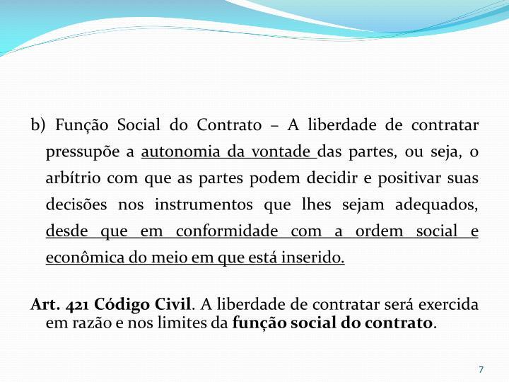 b) Função Social do Contrato – A liberdade de contratar pressupõe a