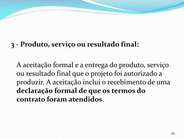 3 - Produto, serviço ou resultado final:
