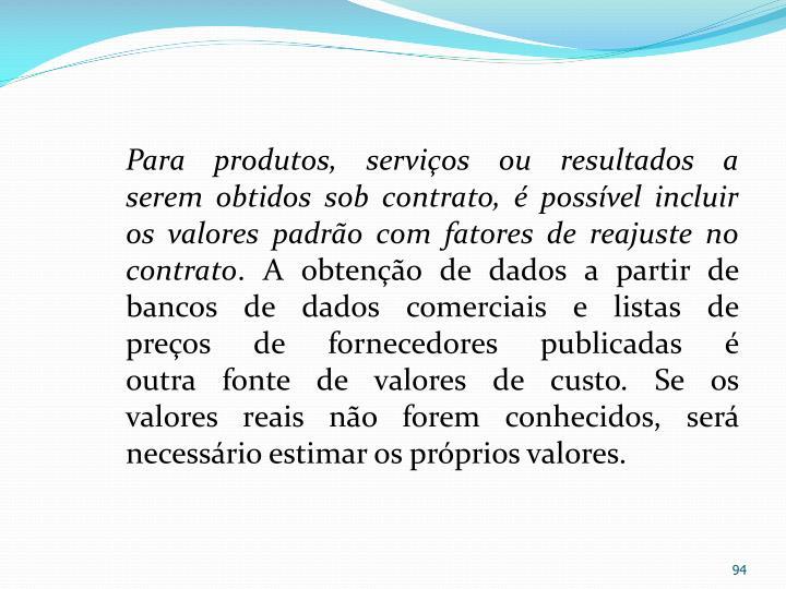 Para produtos, serviços ou resultados a serem obtidos sob contrato, é possível incluir os valores padrão com fatores de reajuste no contrato