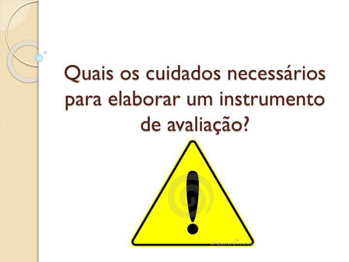 Quais os cuidados necessários para elaborar um instrumento de avaliação?