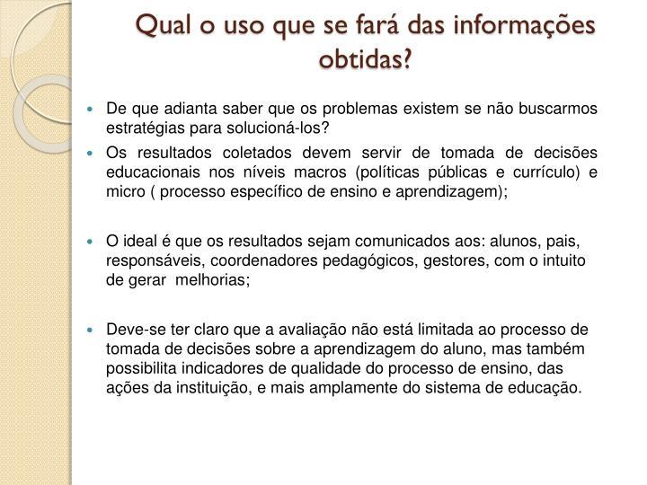 Qual o uso que se fará das informações obtidas?