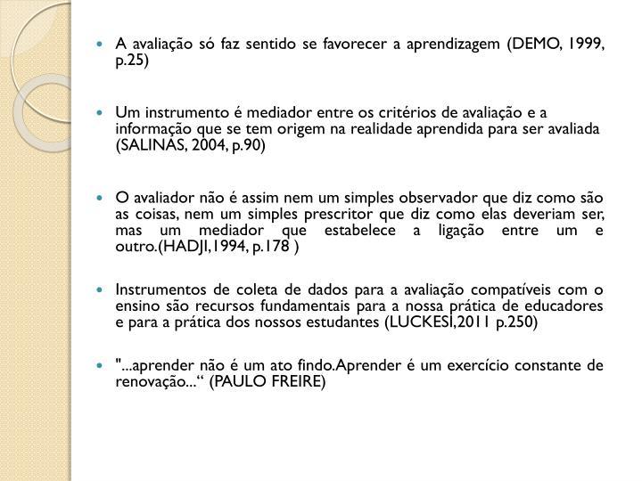 A avaliação só faz sentido se favorecer a aprendizagem (DEMO, 1999, p.25)