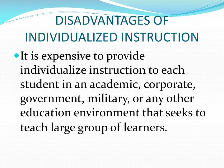 DISADVANTAGES OF INDIVIDUALIZED INSTRUCTION