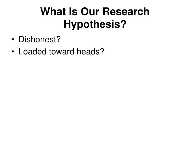 What Is Our Research Hypothesis?