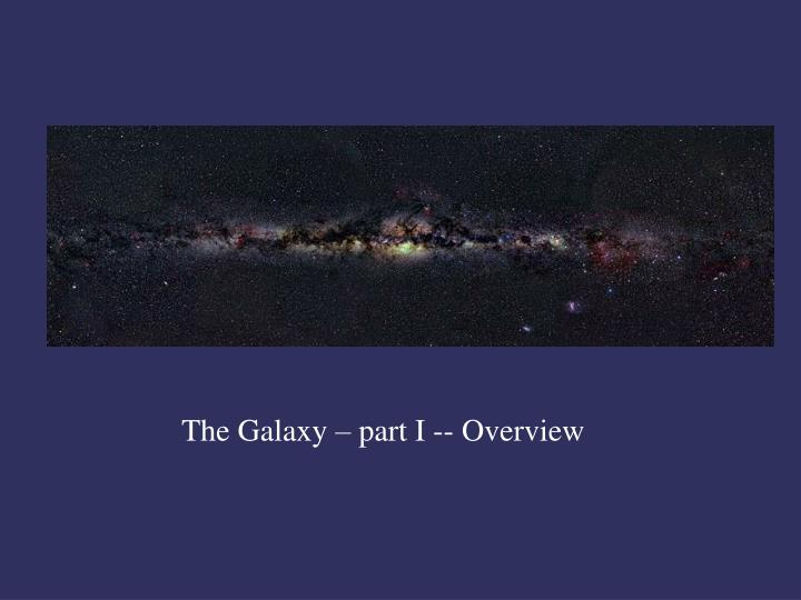 The Galaxy – part I -- Overview