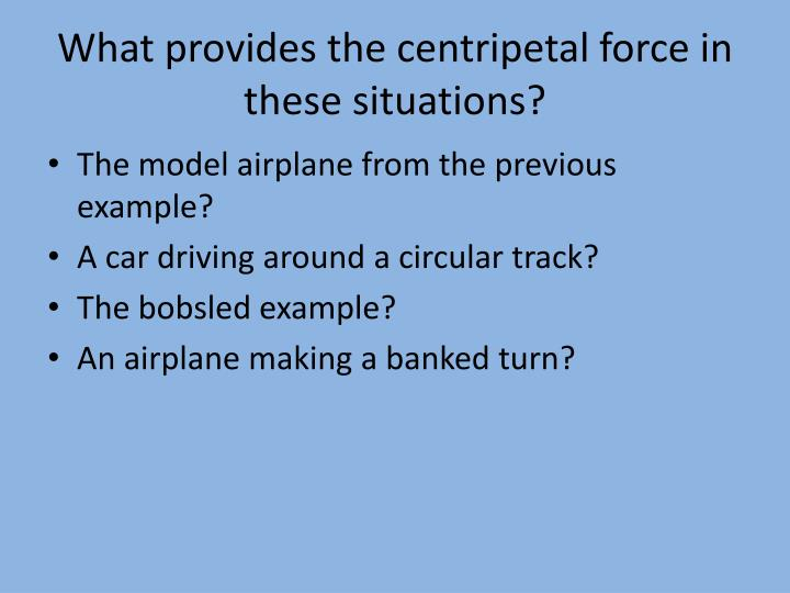 What provides the centripetal force in these situations?