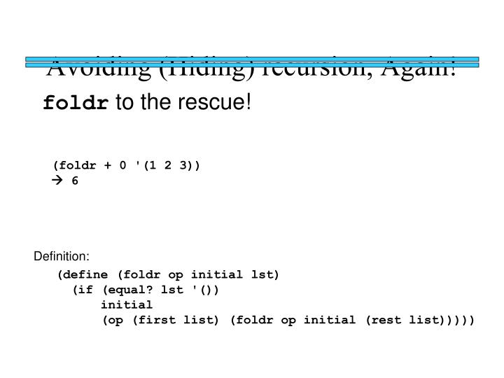 Avoiding (Hiding) recursion, Again!