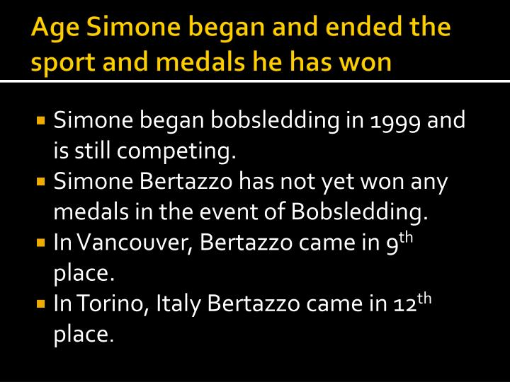 Age Simone began and ended the               sport and medals he has won