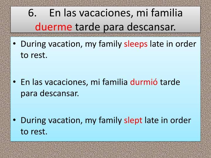 6.En las vacaciones, mi familia