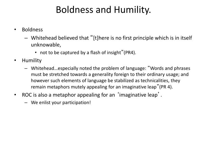 Boldness and Humility.