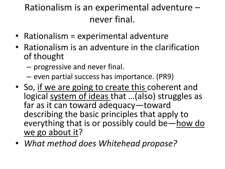 Rationalism is an experimental adventure – never final.