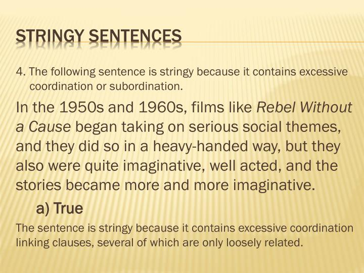 4. The following sentence is stringy because it contains excessive coordination or subordination.