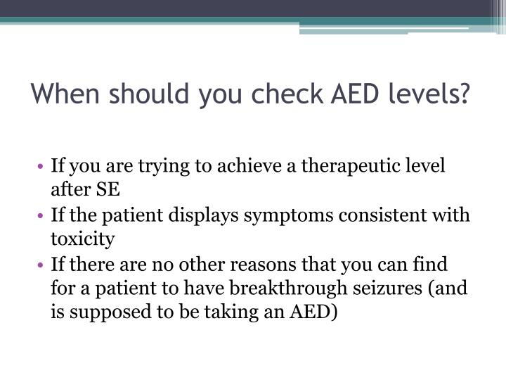 When should you check AED levels?