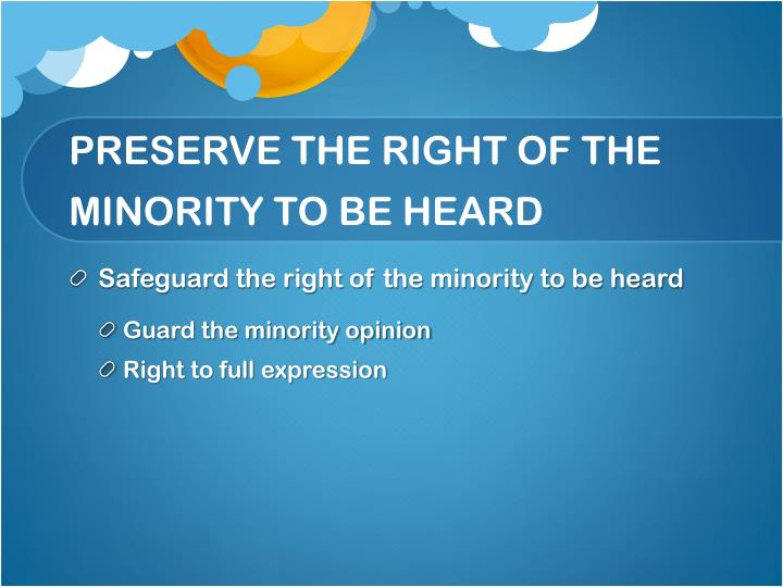 PRESERVE THE RIGHT OF THE MINORITY TO BE HEARD