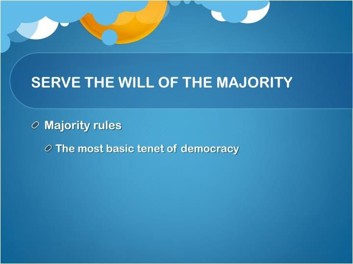 SERVE THE WILL OF THE MAJORITY