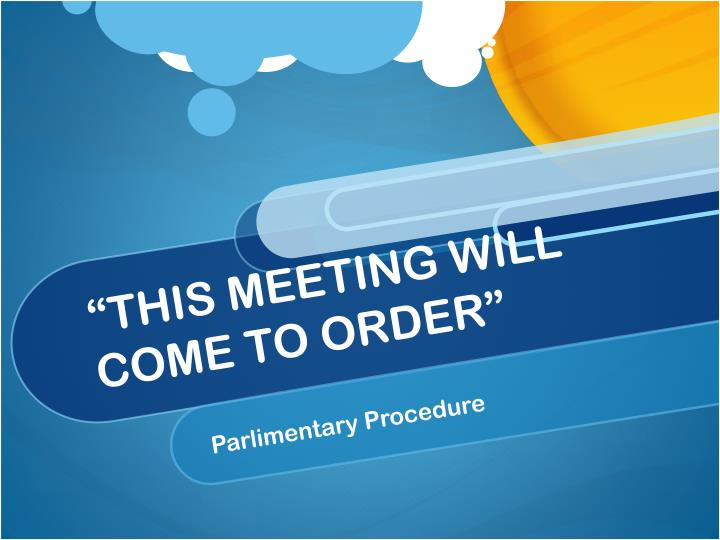 """""""THIS MEETING WILL COME TO ORDER"""""""