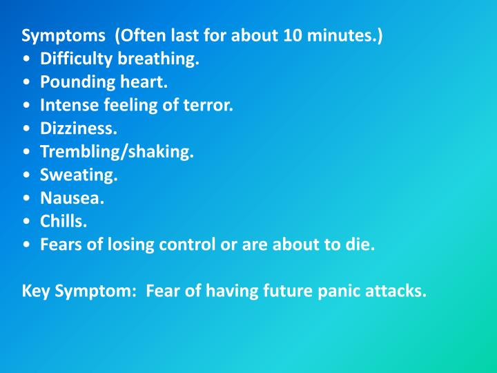 Symptoms  (Often last for about 10 minutes.)