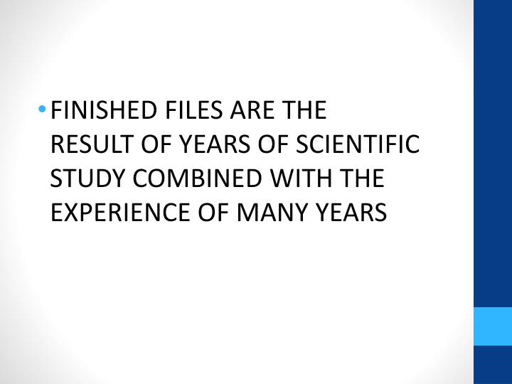 FINISHED FILES ARE THE       RESULT OF YEARS OF SCIENTIFIC STUDY COMBINED WITH THE EXPERIENCE OF MANY YEARS