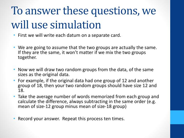 To answer these questions, we will use simulation