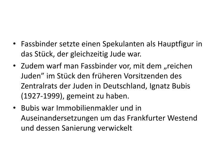 Fassbinder setzte einen Spekulanten als Hauptfigur in das Stück, der gleichzeitig Jude war.