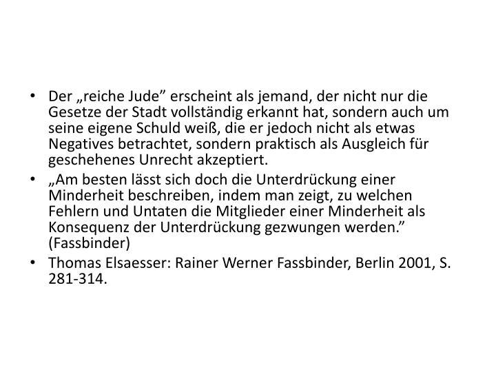 """Der """"reiche Jude"""" erscheint als jemand, der nicht nur die Gesetze der Stadt vollständig erkannt hat, sondern auch um seine eigene Schuld weiß, die er jedoch nicht als etwas Negatives betrachtet, sondern praktisch als Ausgleich für geschehenes Unrecht akzeptiert."""