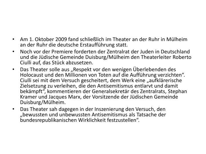 Am 1. Oktober 2009 fand schließlich im Theater an der Ruhr in Mülheim an der Ruhr die deutsche Erstaufführung statt.