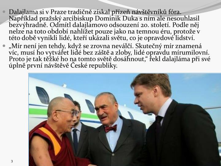 Dalajlama si v Praze tradin zskal pze nvtvnk fra. Napklad prask arcibiskup Dominik