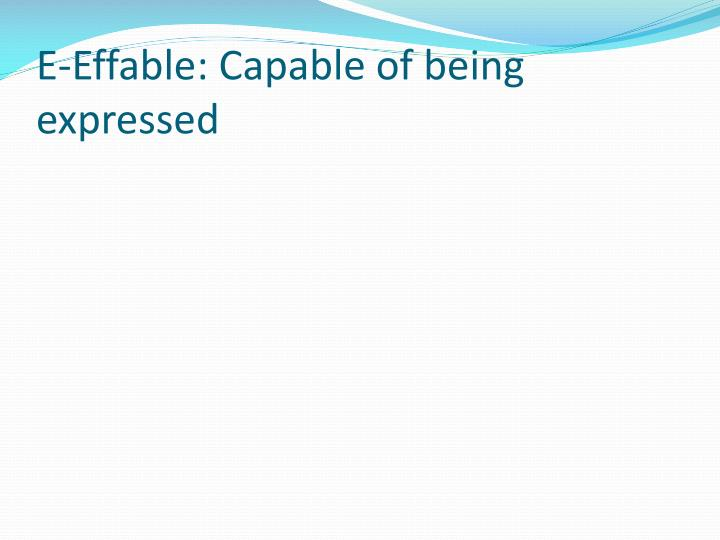 E-Effable: Capable of being expressed