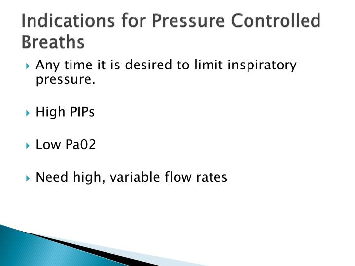Indications for Pressure Controlled Breaths