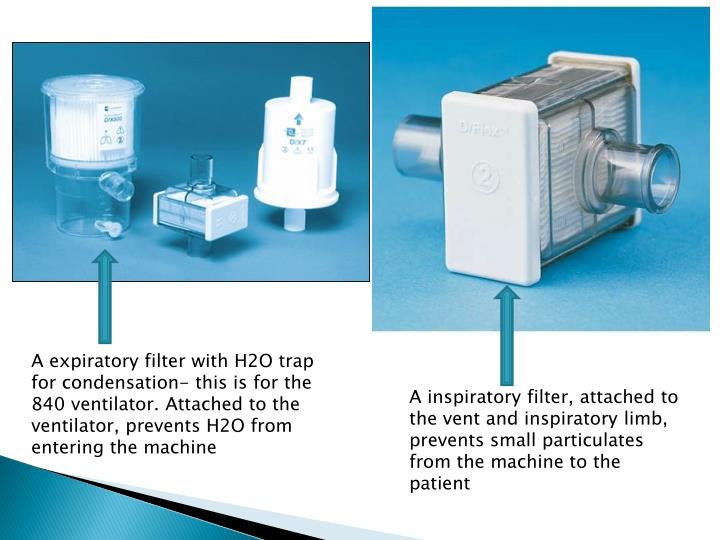 A expiratory filter with H2O trap for condensation- this is for the 840 ventilator. Attached to the ventilator, prevents H2O from entering the machine