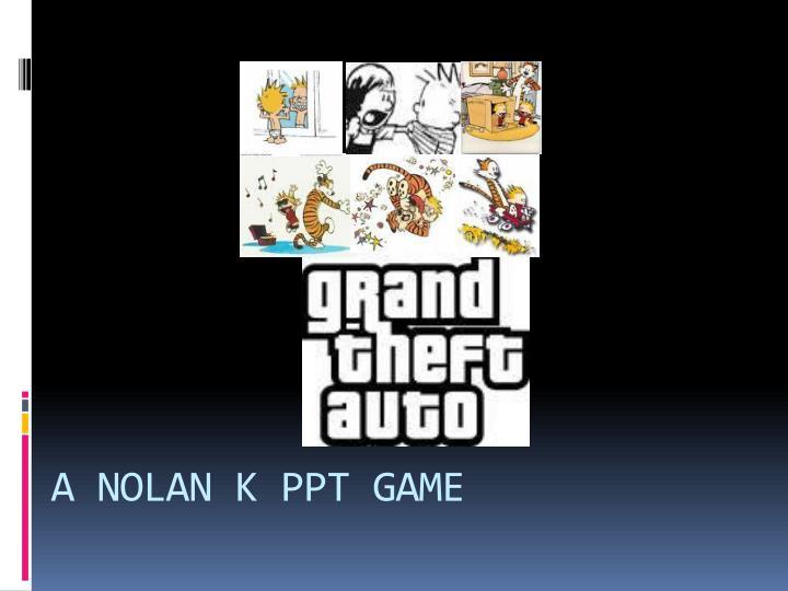 A NOLAN K PPT GAME