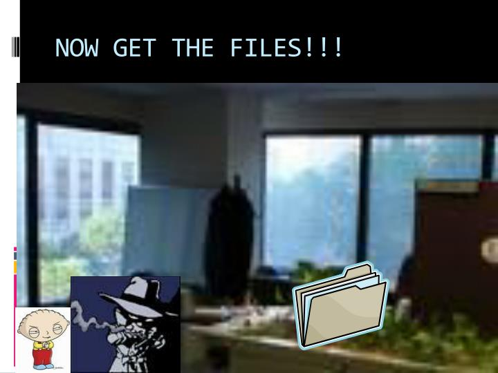 NOW GET THE FILES!!!