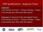 trip qualifications response times