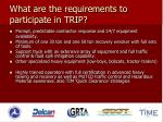 what are the requirements to participate in trip