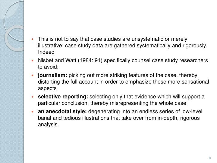 This is not to say that case studies are unsystematic or merely illustrative; case study data are gathered systematically and rigorously. Indeed