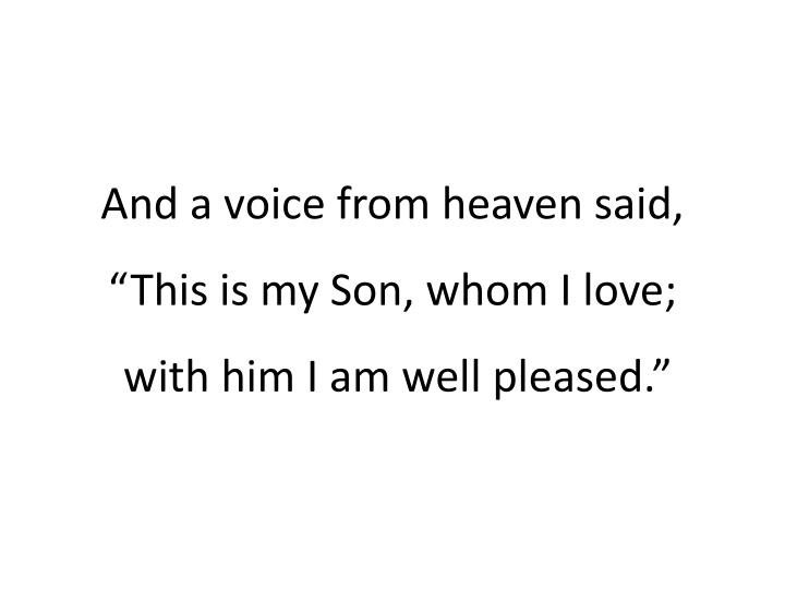 "And a voice from heaven said, ""This is my Son, whom I love"